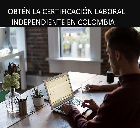 CERTIFICACIÓN LABORAL INDEPENDIENTE EN COLOMBIA
